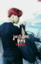 Just One Day by fallbackgirl