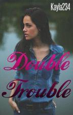 Double Trouble by kayla234