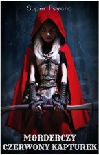 Morderczy Czerwony Kapturek - Creepypasta by Psycholka5005