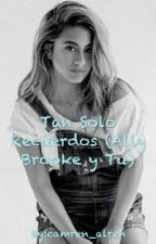 Tan Solo Recuerdos~ Ally Brooke ~ 2da Temporada by camren_alren