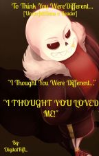 To Think You Were Different... [Underfell!Sans x Reader] [HIATUS] by DigitalRift_