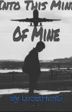 Into This Mind Of Mine by LucasHunt7 by LucasHunt7