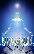 """""""REENCARNACIÓN: Más Allá De La Muerte"""" © (LIBRO 2) (Sin Editar) by Sue81Jey"""