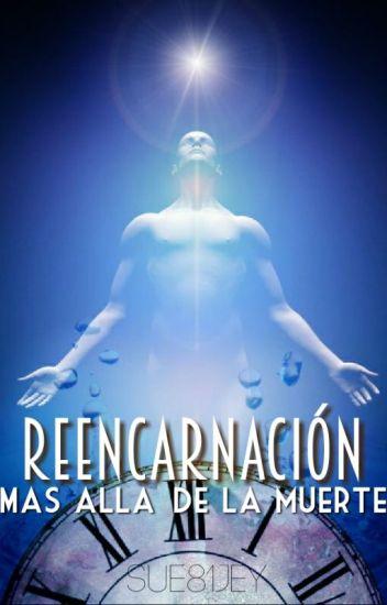 """""""REENCARNACIÓN: Más Allá De La Muerte"""" © (LIBRO 2) (Sin Editar)"""