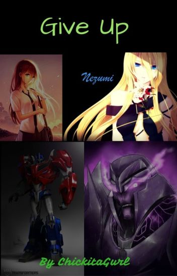 Give Up: Transformers Fanfic - Angst Queen™ - Wattpad
