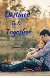 Destined To Be Together by Zoya_001