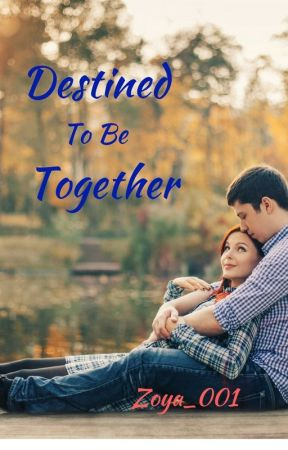 Destined To Be Together ✔ by Zoya_001