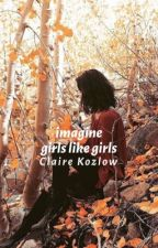imagine girls like girls | terminé  by Lyrozon