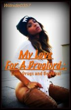 My Love For a DrugLord: Love, Drugs, and Betrayal by Willnide0357