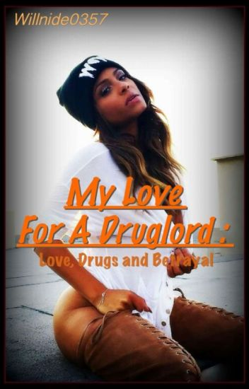 My Love For a DrugLord: Love, Drugs, and Betrayal