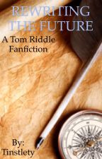 REWRITING THE FUTURE (TOM RIDDLE LOVE STORY) by tinstlety