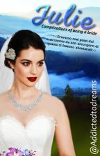 Julie - Complications of being a bride by Addictedtodreams