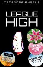 League High | #PrimoAwards2018 | #BBA2018 | #GAPH2018 | #TLA2018 |#LuxAwards2017 by typicalcazandra