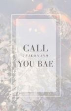 Call You Bae ❀ EXO ONE-SHOTS by YuikoNano