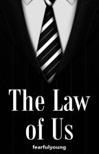 The Law of Us (A Twilight Fanfiction) by FearfulYoung