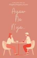 Ayaw Na N'ya.. by HippityHoppityAzure