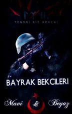 BAYRAK BEKÇİLERİ (ARA VERİLDİ) (DÜZENLENİYOR) by 2BeyazMelek