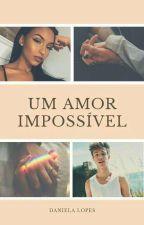 Um amor impossivel (CONCLUIDO) by Dani81lopes