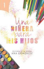 UNA NIÑERA PARA MIS HIJOS |LIBRO #1| by anmariaca