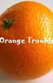 Orange Troubles by SonicGherkin
