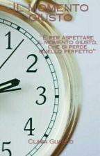 Il Momento Giusto by Claraaaa9807