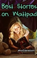 Best Stories on Wattpad (My Opinion) by mutiarasuri