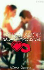 Para O Amor Nada É Impossivel by RuteGuerraConcolato