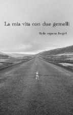 La Mia Vita Con Due Gemelli by la_ragazza_fangirl