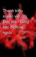 Thanh triều xuyên việt chi Đức phi - Lưng xác đích oa ngưu by akira_st97