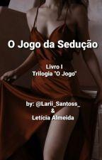 O Jogo Da Sedução by Lari_Santos_