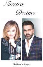 Nuestro Destino. [TERMINADA] by SteffanyVelasquez