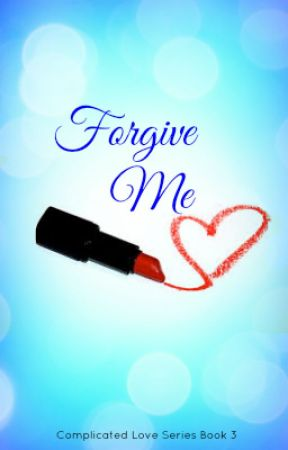 Forgive Me [Book 3] by NiniLove22