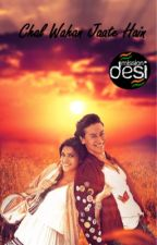Chal Wahan Jaate Hain (Come Let's Go There) #missiondesi by aaiishuu