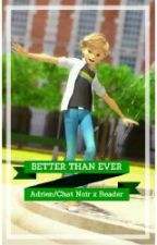Better than Ever (Adrien/Chat Noir x Reader) by TheMadFangirl-wp