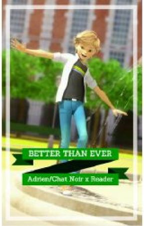 Better than Ever (Adrien/Chat Noir x Reader) by PrivyAuthor_xoxo