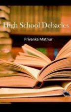 High School Debacles by Nandita_M