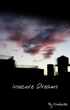Insecure Dreams by thaliask