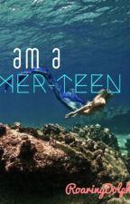I am a Mer-Teen. by RoaringDolphin