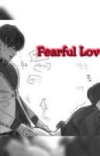 Fearful Love by CloverMonsterPenguin