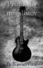 Problémy metalistov by KawaiiVika