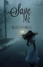 Save Me #Wattys2016 by NeverStopToWrite