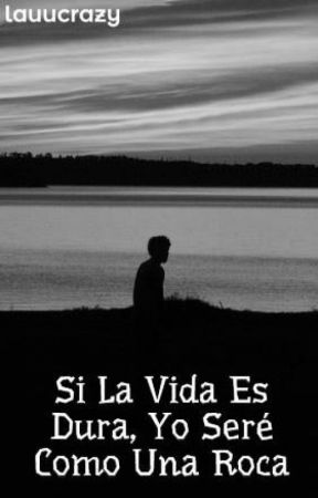 Si La Vida Es Dura, Yo Seré Como Una Roca by lauucrazy
