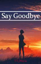 Say Goodbye by TT_Maria
