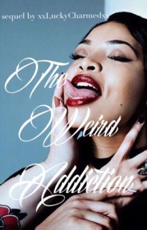 The Weird Addiction (Interracial) || Book 2 by xxLuckyCharmedxx