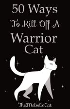 50 Ways to kill off a Warrior Cat by TheMelodicCat