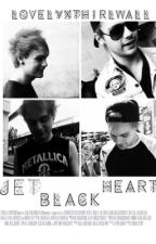 Jet Black Heart [M.C] by lovelyxthirlwall