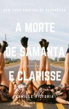 A Morte De Samanta E Clarisse (Revisão Em Breve) by MilleMartinez