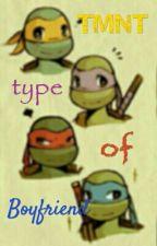 Tmnt Type Of Boyfriend by _Sapphire10_