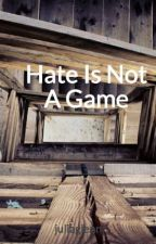 Hate Is Not A Game by juliaglenn