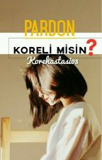 PARDON KORELİ MİSİN? by Korehastasi03